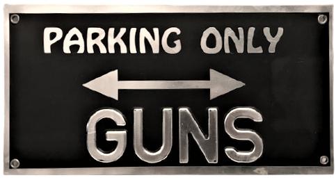 PARKING ONLY GUNS ALÜMİNYUM TABELA ATIŞ YERİNİ GİDER